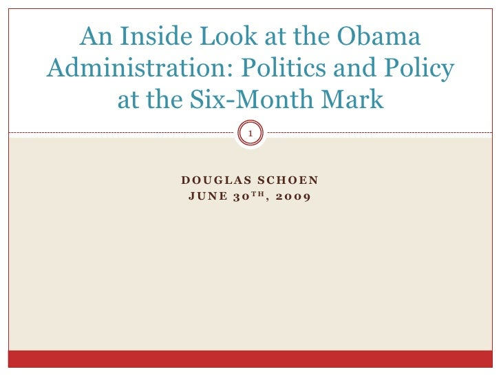 Douglas Schoen<br />June 30th, 2009<br />An Inside Look at the Obama Administration: Politics and Policy at the Six-Month ...