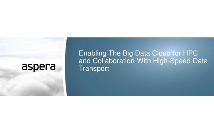 Enabling The Big Data Cloud for HPCand Collaboration With High-Speed DataTransport