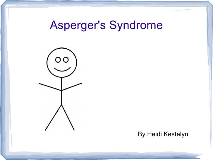 Aspergers Syndrome              By Heidi Kestelyn