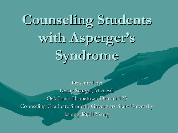 Counseling Students with Asperger's Syndrome Presented by: Kathy Stangel, M.A.Ed. Oak Lawn Hometown District 123 Counselin...