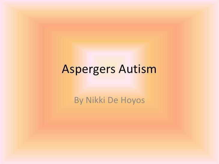 Aspergers Autism<br />By Nikki De Hoyos<br />
