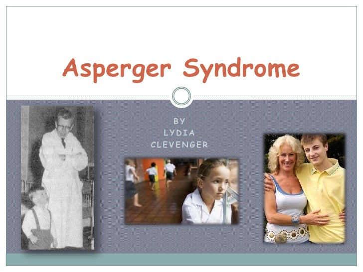 By <br />Lydia <br />Clevenger<br />Asperger Syndrome<br />