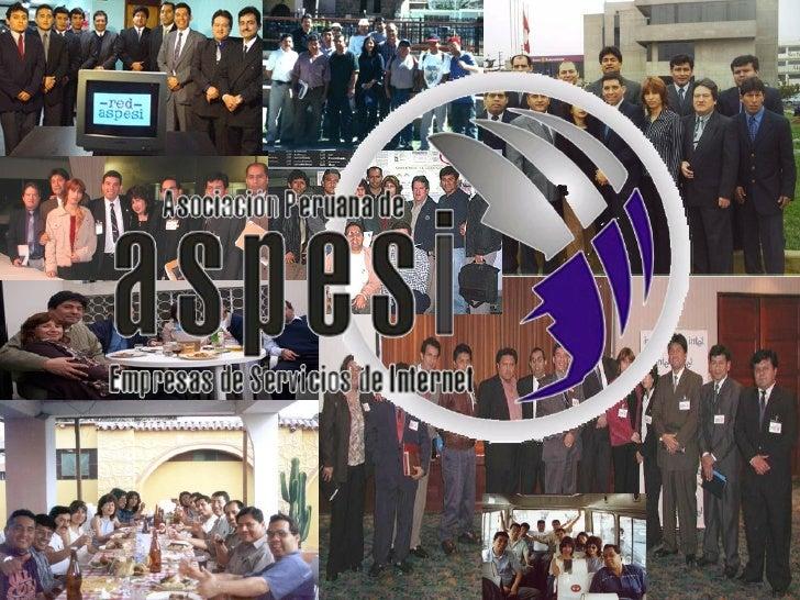 ASPESI es la Asociación Peruana de Empresas de Servicios de  Internet, inicia sus actividades en noviembre de 1999, sus   ...