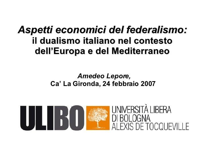 Aspetti economici del federalismo: il  dualismo italiano nel contesto dell'Europa e del Mediterraneo Amedeo Lepore, Ca' La...