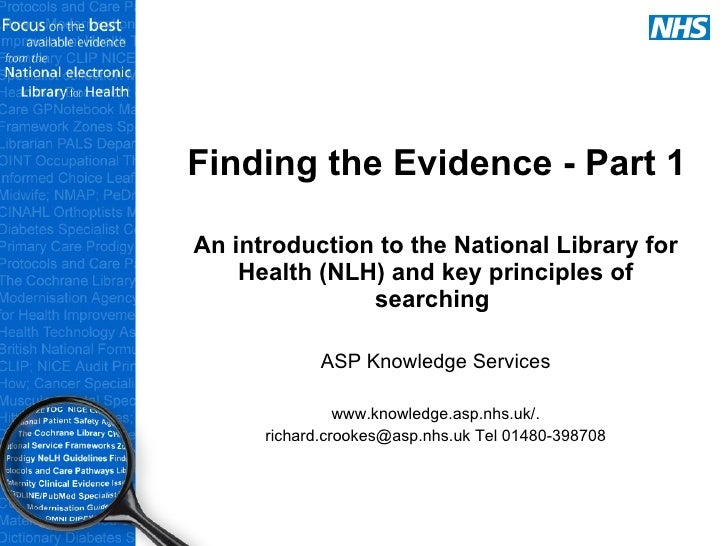 Finding the Evidence - Part 1 An introduction to the National Library for Health (NLH) and key principles of searching  AS...