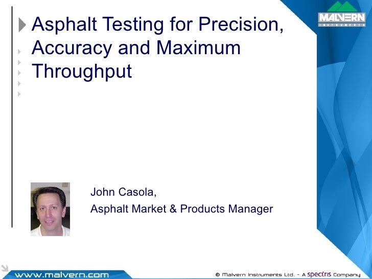Asphalt Testing for Precision, Accuracy and Maximum Throughput John Casola, Asphalt Market & Products Manager