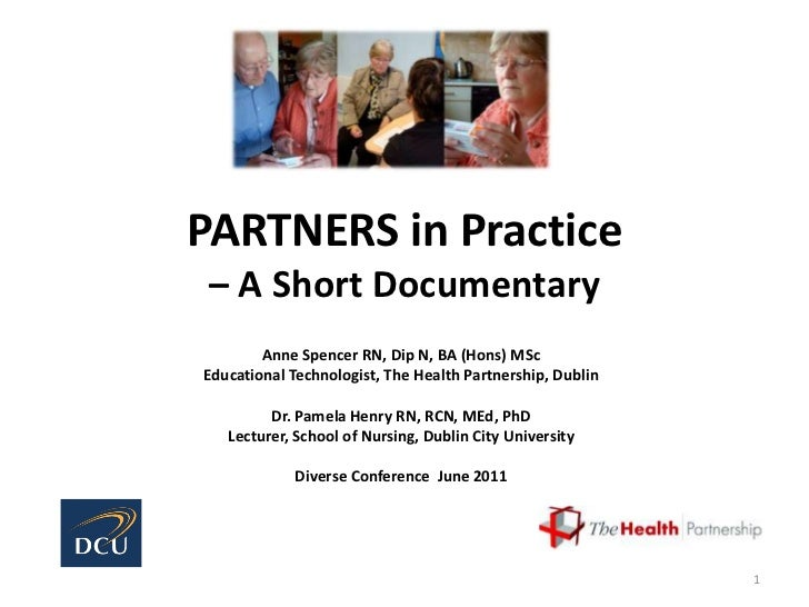 PARTNERS in Practice – A Short Documentary<br />Anne Spencer RN, Dip N, BA (Hons) MSc<br />Educational Technologist, The H...