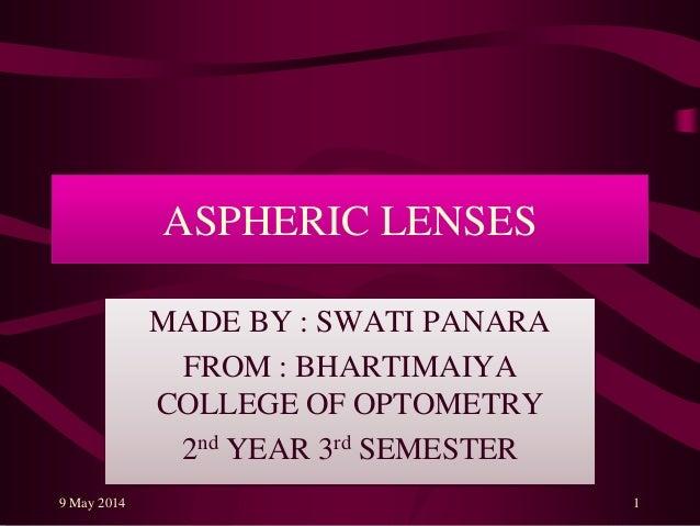 ASPHERIC LENSES MADE BY : SWATI PANARA FROM : BHARTIMAIYA COLLEGE OF OPTOMETRY 2nd YEAR 3rd SEMESTER 9 May 2014 1