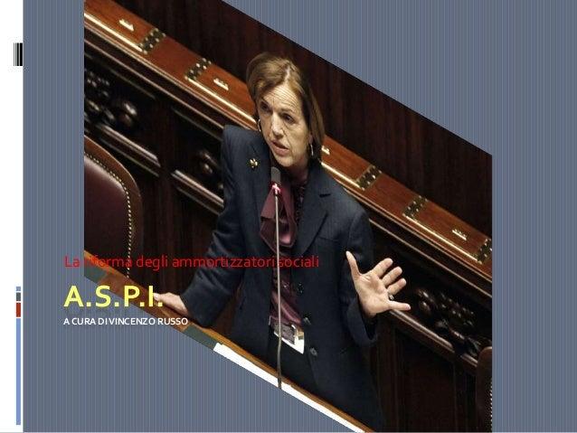 La riforma degli ammortizzatori sociali  A.S.P.I. A CURA DI VINCENZO RUSSO