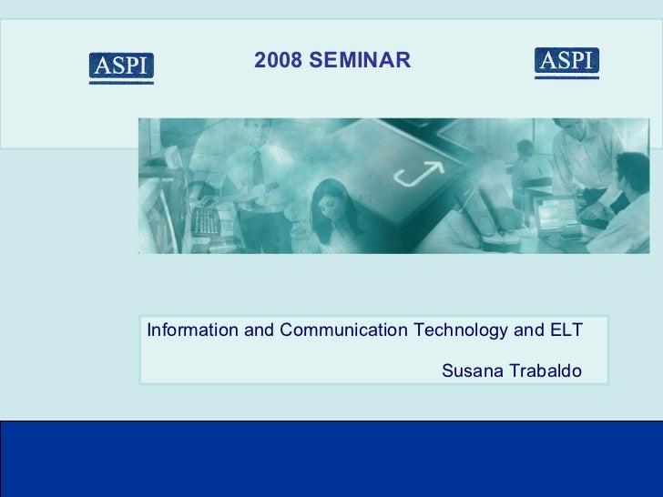 2008 SEMINAR Information and Communication Technology and ELT Susana Trabaldo