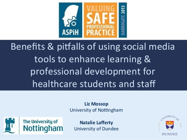 Benefits'&'pi+alls'of'using'social'media' tools'to'enhance'learning'&' ' professional'development'for' ' healthcare'student...