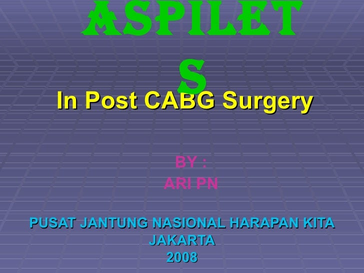 In Post CABG Surgery PUSAT JANTUNG NASIONAL HARAPAN KITA JAKARTA 2008 ASPILETS BY : ARI PN