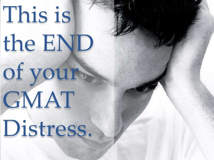 This is the END of your GMATDistress.<br />