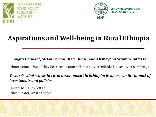ETHIOPIAN DEVELOPMENT RESEARCH INSTITUTE  Aspirations and Well-being in Rural Ethiopia Tanguy Bernard1, Stefan Dercon2, Ka...