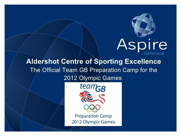 Aldershot Centre of Sporting Excellence The Official Team GB Preparation Camp for the 2012 Olympic Games