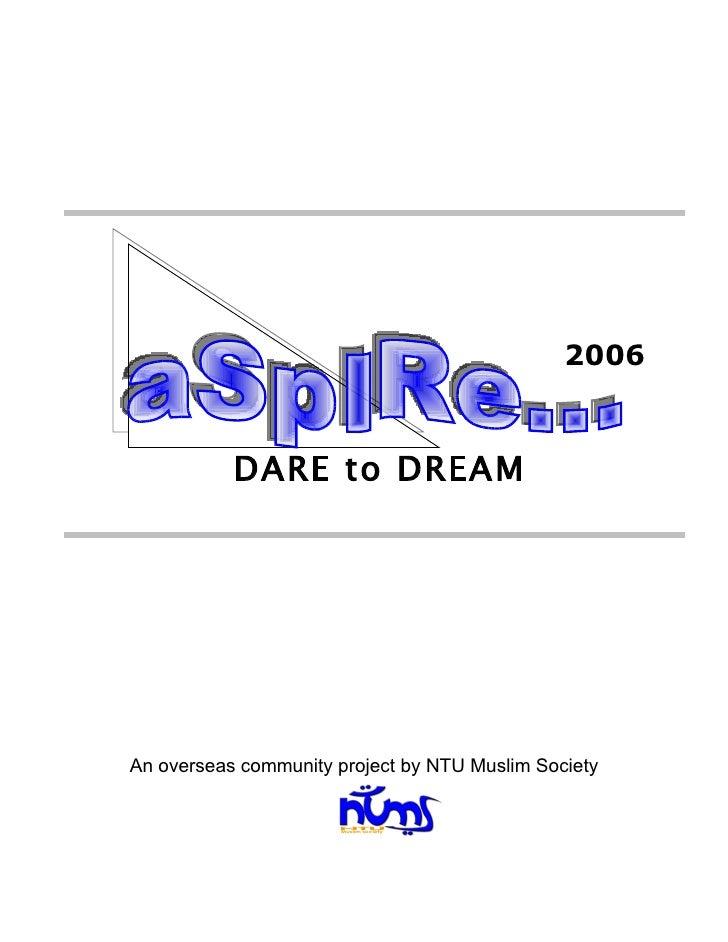 2006               DARE to DREAM     An overseas community project by NTU Muslim Society