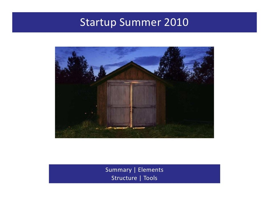 Startup Summer 2010         Summary | Elements       Structure | Tools