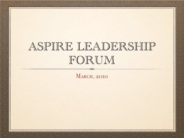 ASPIRE LEADERSHIP      FORUM       March, 2010