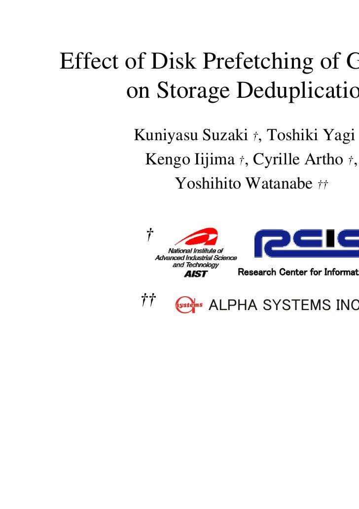 Effect of Disk Prefetching of Guest OS       on Storage Deduplication       Kuniyasu Suzaki †, Toshiki Yagi †,        Keng...