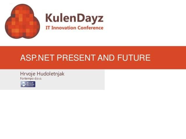 Hrvoje Hudoletnjak Fortempo d.o.o. ASP.NET PRESENT AND FUTURE