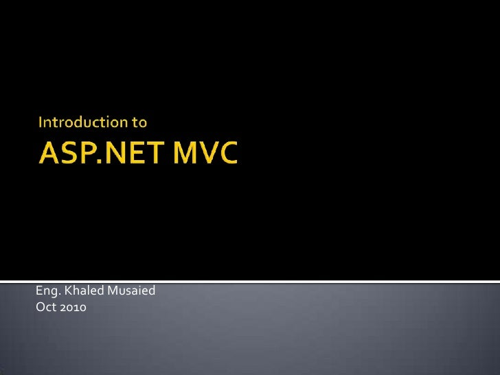 Introduction to ASP.NET MVC<br />Eng. KhaledMusaied<br />Oct 2010<br />