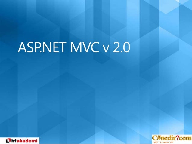 MVC WebForms'ların YeriniAlmak İçin Geliştirilmedi!!!Web Uygulaması GeliştirmeyeFarklı Bir Bakışaçısı Sunar