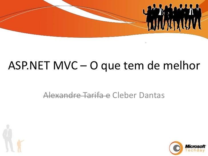 ASP.NET MVC – O que tem de melhor<br />Alexandre Tarifa e Cleber Dantas<br />