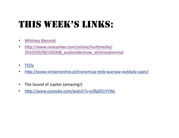 THIS WEEK'S LINKS: • WhitneyBiennial • h,p://www.newyorker.com/online/mul8media/    2010/03/08/100308_audioslideshow_w...