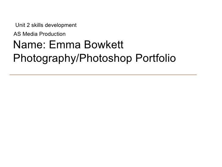 Name: Emma Bowkett Photography/Photoshop Portfolio AS Media Production Unit 2 skills development