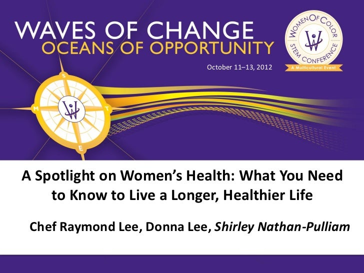 October 11–13, 2012A Spotlight on Women's Health: What You Need    to Know to Live a Longer, Healthier Life Chef Raymond L...