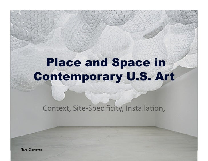 Place and Space in        Contemporary U.S. Art              Context,Site‐Specificity,Installa4on,    Tara Donovan
