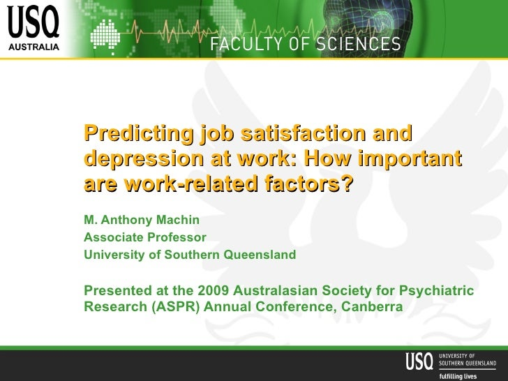 Predicting job satisfaction and depression at work: How important  are work-related factors?   M. Anthony Machin Associate...
