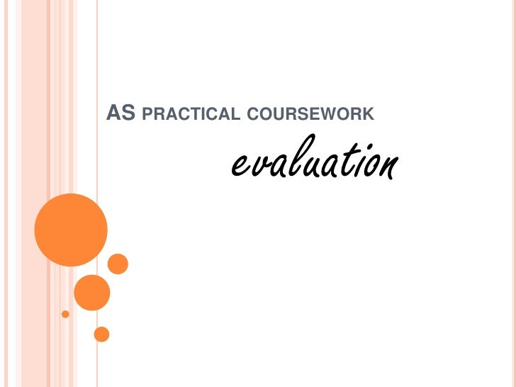 AS practical coursework<br />evaluation<br />