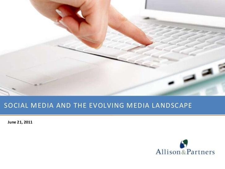 Social media and the evolving media landscape <br />June 21, 2011<br />