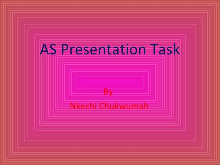 AS Presentation Task By Nkechi Chukwumah