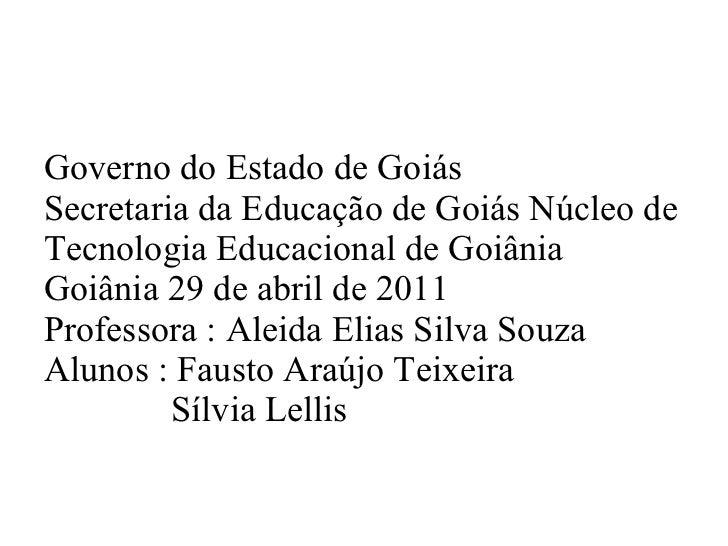 Governo do Estado de Goiás  Secretaria da Educação de Goiás Núcleo de Tecnologia Educacional de Goiânia  Goiânia 29 de abr...