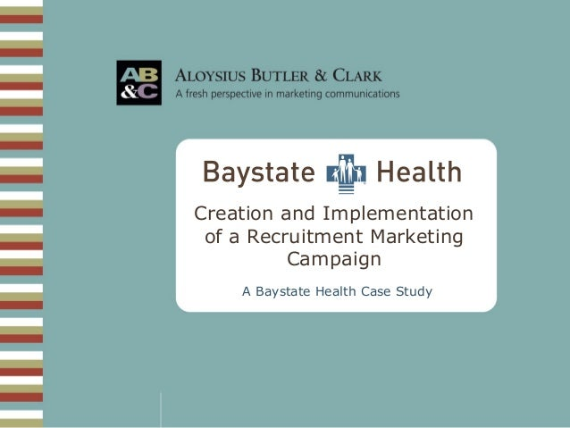 Creation and Implementation of a Recruitment Marketing Campaign A Baystate Health Case Study