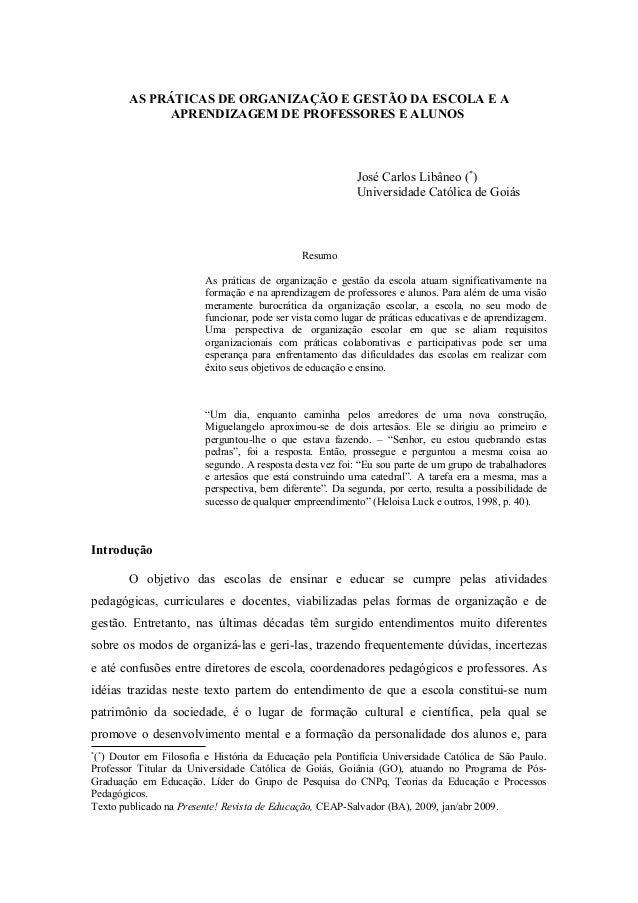 AS PRÁTICAS DE ORGANIZAÇÃO E GESTÃO DA ESCOLA E A APRENDIZAGEM DE PROFESSORES E ALUNOS José Carlos Libâneo (* ) Universida...