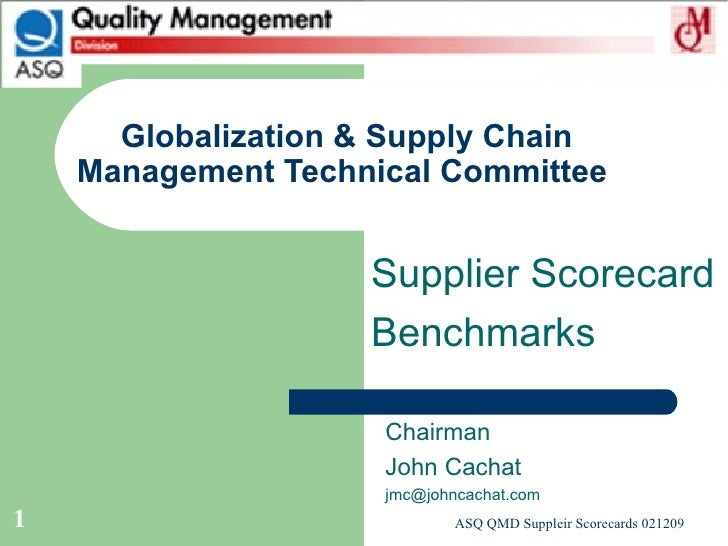 Globalization & Supply Chain Management Technical Committee  Chairman John Cachat [email_address] Supplier Scorecard Bench...