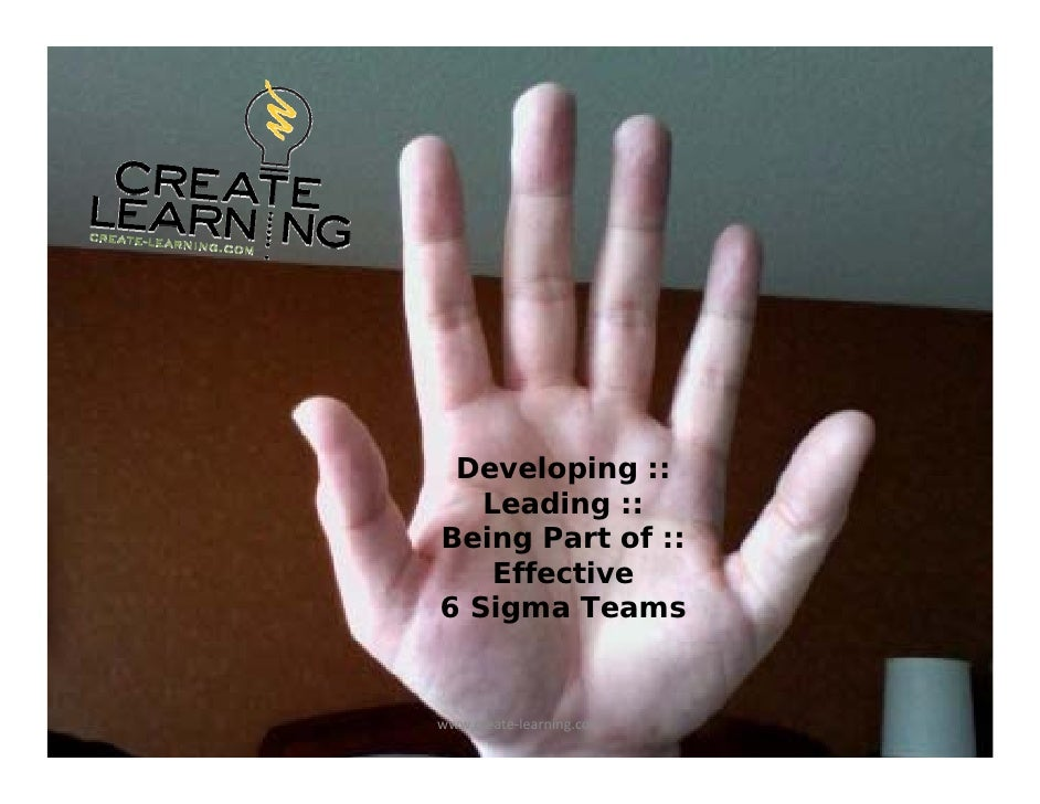 Developing ::    Leading :: Being Part of ::     Effective 6 Sigma Teams   www.create‐learning.com
