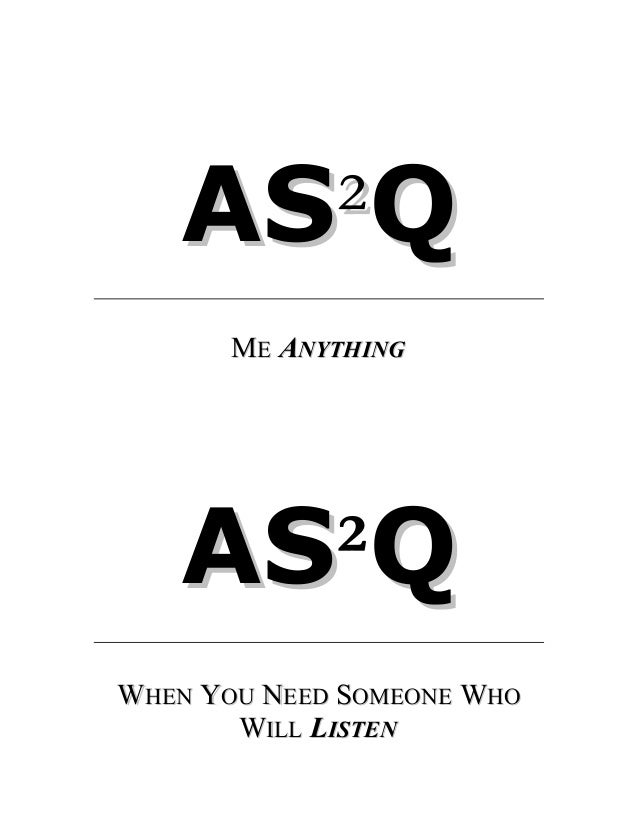 AS²Q ME ANYTHING  AS²Q AS WHEN YOU NEED SOMEONE WHO WILL LISTEN
