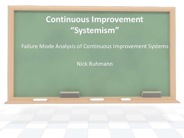 "Continuous Improvement ""Systemism"" Failure Mode Analysis of Continuous Improvement Systems Nick Ruhmann"