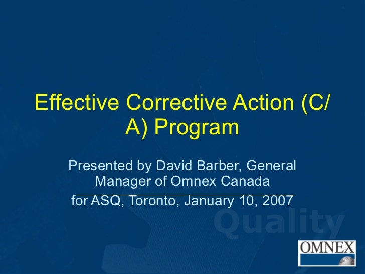 Effective Corrective Action (C/A) Program Presented by David Barber, General Manager of Omnex Canada for ASQ, Toronto, Jan...
