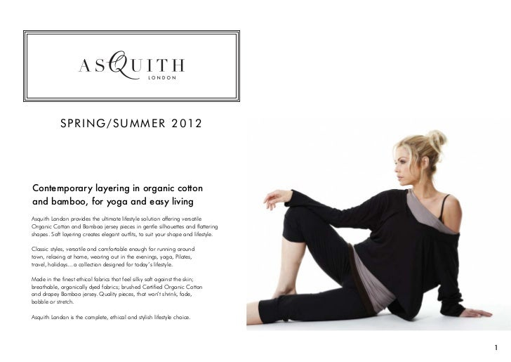 SPRING/SUMMER 2012Contemporary layering in organic cottonand bamboo, for yoga and easy livingAsquith London provides the u...