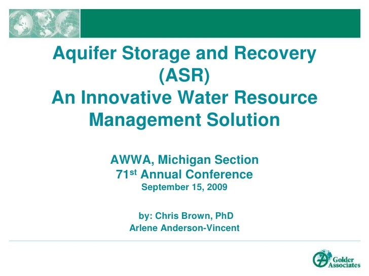 Aquifer Storage and Recovery (ASR)An Innovative Water Resource Management SolutionAWWA, Michigan Section71st Annual Confer...