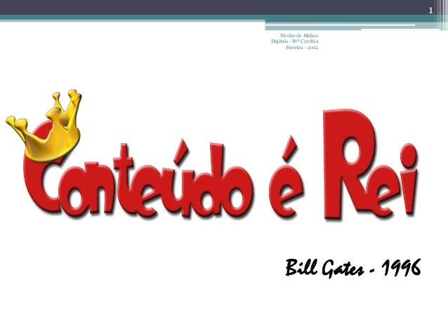 Núcleo de MídiasDigitais - Prª CynthiaFerreira - 20121Bill Gates - 1996