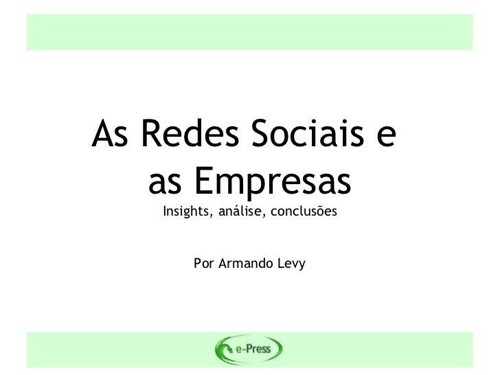 As Redes Sociais e   as Empresas    Insights, análise, conclusões         Por Armando Levy