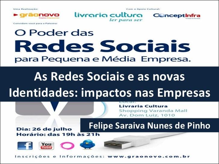 As Redes Sociais e as novas Identidades: impactos nas Empresas Felipe Saraiva Nunes de Pinho