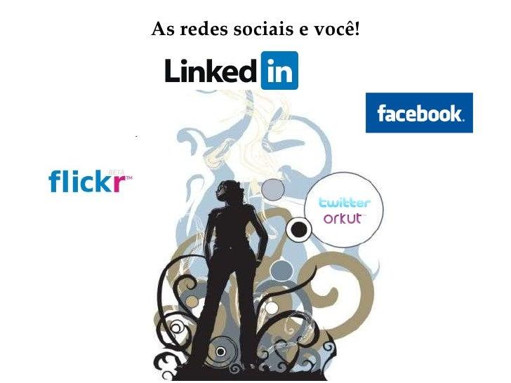 As redes sociais e você!