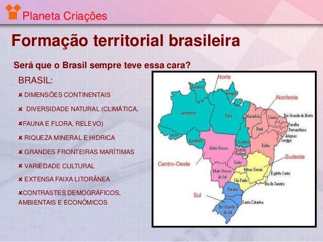 Planeta Criações  Formação territorial brasileira Será que o Brasil sempre teve essa cara?  BRASIL: DIMENSÕES CONTINENTAIS...